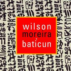 新譜 「ウイルソン モレイラ / ウイルソン モレイラ+バチクン」ブラジルから!